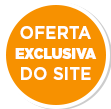 Oferta Exclusiva do Site - Até 25/10/2020